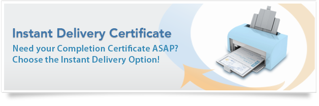Instant delivery certificate Need your completion certificate asap? Choose the instant delivery option!